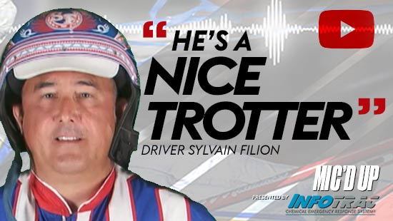 """""""He's a nice trotter"""". Driver Sylvain Filion at Mic'd Up session presented by Infotrac."""