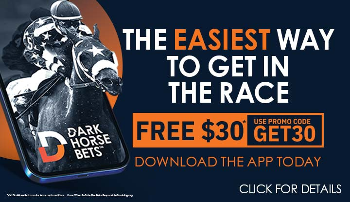 Dark Horse Bets, the easiest way to get in the race. Free$30, use promo code GET30. Download the app today. Click here for details.