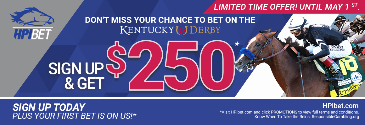 Limited Time Offer! Until May 1st. Don't miss your chance to bet on the Kentucky Derby. Sign up and get $250. Sign up today, plus your first bet is on us!